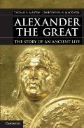 Alexander the Great : The Story of an Ancient Life