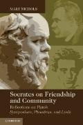 Socrates on Friendship and Community: Reflections on Plato's Symposium, Phaedrus, and Lysis