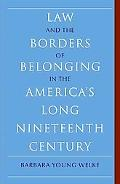 Law and the Borders of Belonging in the Long Nineteenth Century United States (New Histories...