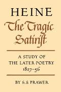 Heine the Tragic Satirist : A Study of the Later Poetry, 1827-1856