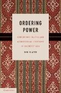 Ordering Power : Contentious Politics and Authoritarian Leviathans in Southeast Asia