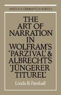 Art of Narration in Wolfram's Parzival and Albrecht's Jüngerer Titurel