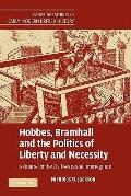 Hobbes, Bramhall and the Politics of Liberty and Necessity : A Quarrel of the Civil Wars and...