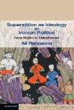 Superstition as Ideology in Iranian Politics: From Majlesi to Ahmadinejad (Cambridge Middle ...
