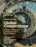 Global Connections: Volume 1, To 1500 : Politics, Exchange, and Social Life in World History