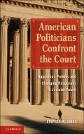 American Politicians Confront the Court : Opposition Politics and Changing Responses to Judi...
