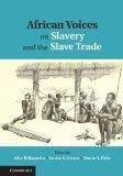 African Voices on Slavery and the Slave Trade: Volume 1, The Sources