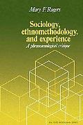 Sociology, Ethnomethodology, and Experience: A Phenomenological Critique - Mary F. Rogers - ...