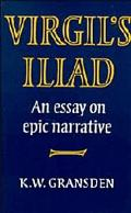 Virgil's Iliad An Essay on Epic Narrative