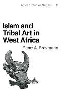 Islam and Tribal Art in West Africa - Rene A. Bravmann - Paperback