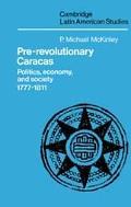 Pre-Revolutionary Caracas: Politics, Economy and Society, 1777-1811