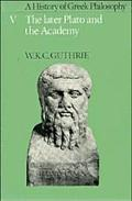 History of Greek Philosophy The Later Plato and the Academy
