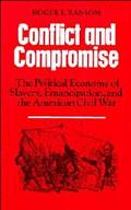 Conflict and Compromise: The Political Economy of Slavery, Emancipation and the American Civ...