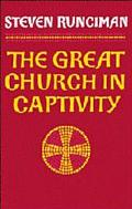 Great Church in Captivity A Study of the Patriarchate of Constantinople from the Eve of the ...