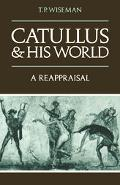 Catullus and His World A Reappraisal