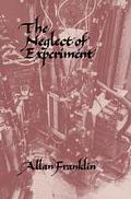 Neglect of Experiment - Allan Franklin - Hardcover
