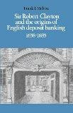 Sir Robert Clayton and the Origins of English Deposit Banking 1658-1685