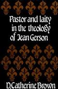 Pastor and Laity in the Theology of Jean Gerson