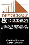 Democracy and Decision The Pure Theory of Electoral Preference