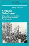 Tropical Belle Epoque: Elite Culture and Society in Turn-of-the-Century Rio de Janeiro