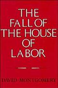 Fall of the House of Labor The Workplace, the State, and American Labor Activism, 1865-1925
