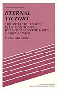 Eternal Victory Triumphal Rulership in Late Antiquity, Byzantium and the Early Medieval West