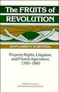 Fruits of Revolution Property Rights, Litigation, and French Agriculture, 1700-1860