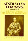 Australian Brass The Career of Lieutenant General Sir Horace Robertson