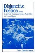Disjunctive Poetics From Gertrude Stein and Louis Zukofsky to Susan Howe