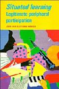 Situated Learning Legitimate Peripheral Participation
