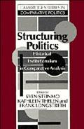Structuring Politics Historical Institutionalism in Comparative Analysis