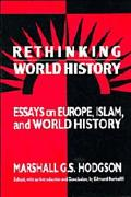 Rethinking World History Essays on Europe, Islam, and World History