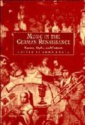 Music in the German Renaissance: Sources, Styles and Contexts