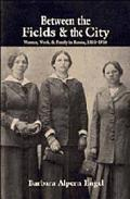Between the Fields and the City Women, Work, and Family in Russia, 1861-1914