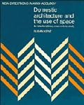 Domestic Architecture and the Use of Space An Interdisciplinary Cross-Cultural Study