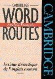 Cambridge Word Routes Anglais-Franais: Lexique thmatique de l'anglais courant (English and F...