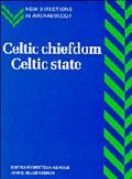 Celtic Chiefdom, Celtic State: The Evolution of Complex Social Systems in Prehistoric Europe...
