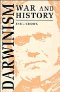 Darwinism, War and History The Debate over the Biology of War from the 'Origin of Species' t...