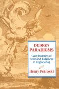 Design Paradigms Case Histories of Error and Judgment in Engineering