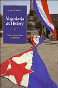 Yugoslavia As History Twice There Was a Country