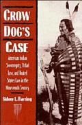 Crow Dog's Case American Indian Sovereignty, Tribal Law, and United States Law in the Ninete...