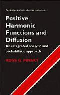 Positive Harmonic Functions and Diffusion An Integrated Analytic and Probabilistic Approach