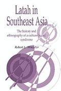 Latah in Southeast Asia The History and Ethnography of a Culture-Bound Syndrome