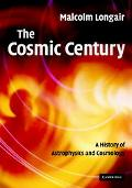 Cosmic Century A History of Astrophysics And Cosmology