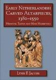 Early Netherlandish Carved Altarpieces, 1380-1550 Medieval Tastes and Mass Marketing