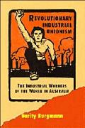 Revolutionary Industrial Unionism: The Industrial Workers of the World in Australia