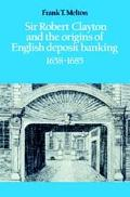 Sir Robert Clayton and the Origins of English Deposit Banking, 1658-1685