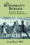 Bondsman's Burden An Economic Analysis of the Common Law of Southern Slavery