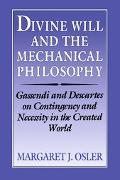 Divine Will and the Mechanical Philosophy Gassendi and Descartes on Contingency and Necessit...