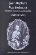 Joan Baptista Van Helmont Reformer of Science and Medicine